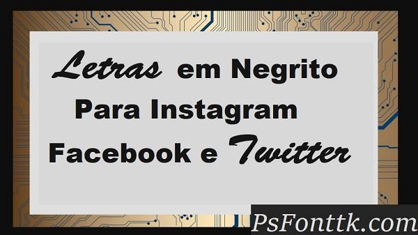 Letras em Negrito Para Instagram, Facebook e Twitter